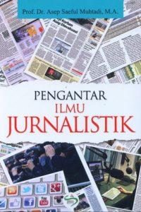 Pengantar Ilmu Jurnalistik karya Prof. Dr. Asep Saeful Muhtadi